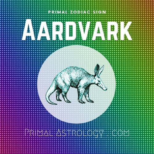Primal Zodiac Sign of Aardvark