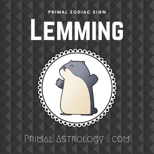 Primal Zodiac Sign of Lemming