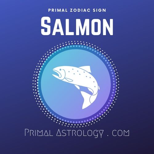 Primal Zodiac Sign of Salmon