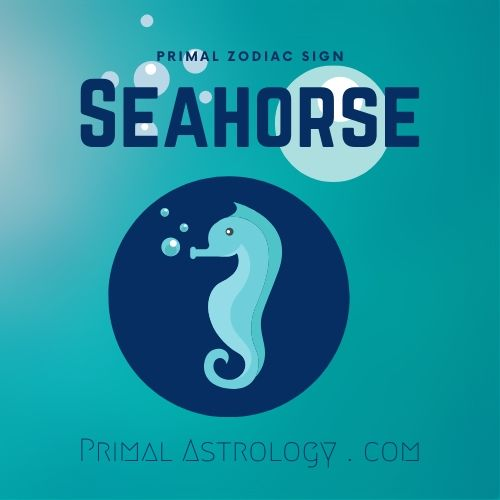 Primal Zodiac Sign of Seahorse